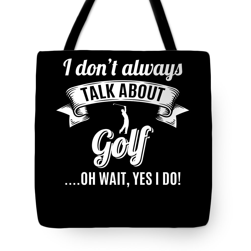 Golf-shirt Tote Bag featuring the digital art Dont Always Talk About Golf Oh Wait Yes I Do by Orange Pieces