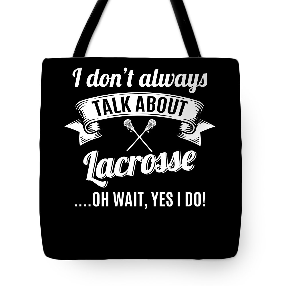 T-shirt Tote Bag featuring the digital art Dont Always Talk About Lacrosse Oh Wait Yes I Do by Orange Pieces