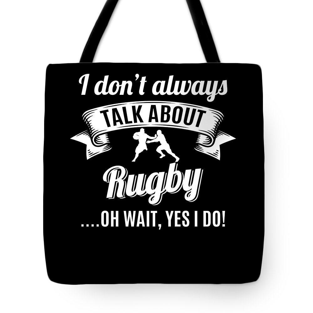 T-shirt Tote Bag featuring the digital art Dont Always Talk About Rugby Oh Wait Yes I Do by Orange Pieces