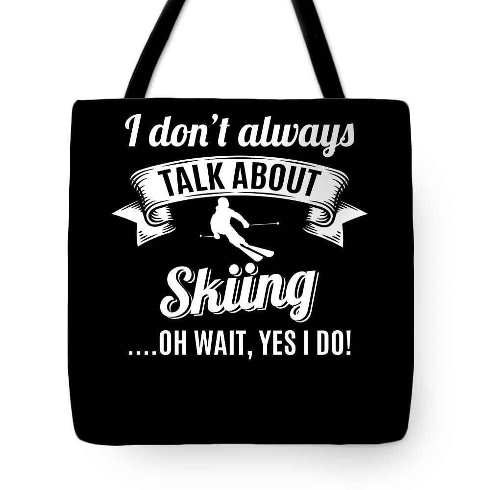 T-shirt Tote Bag featuring the digital art Dont Always Talk About Skiing Oh Wait Yes I Do by Orange Pieces