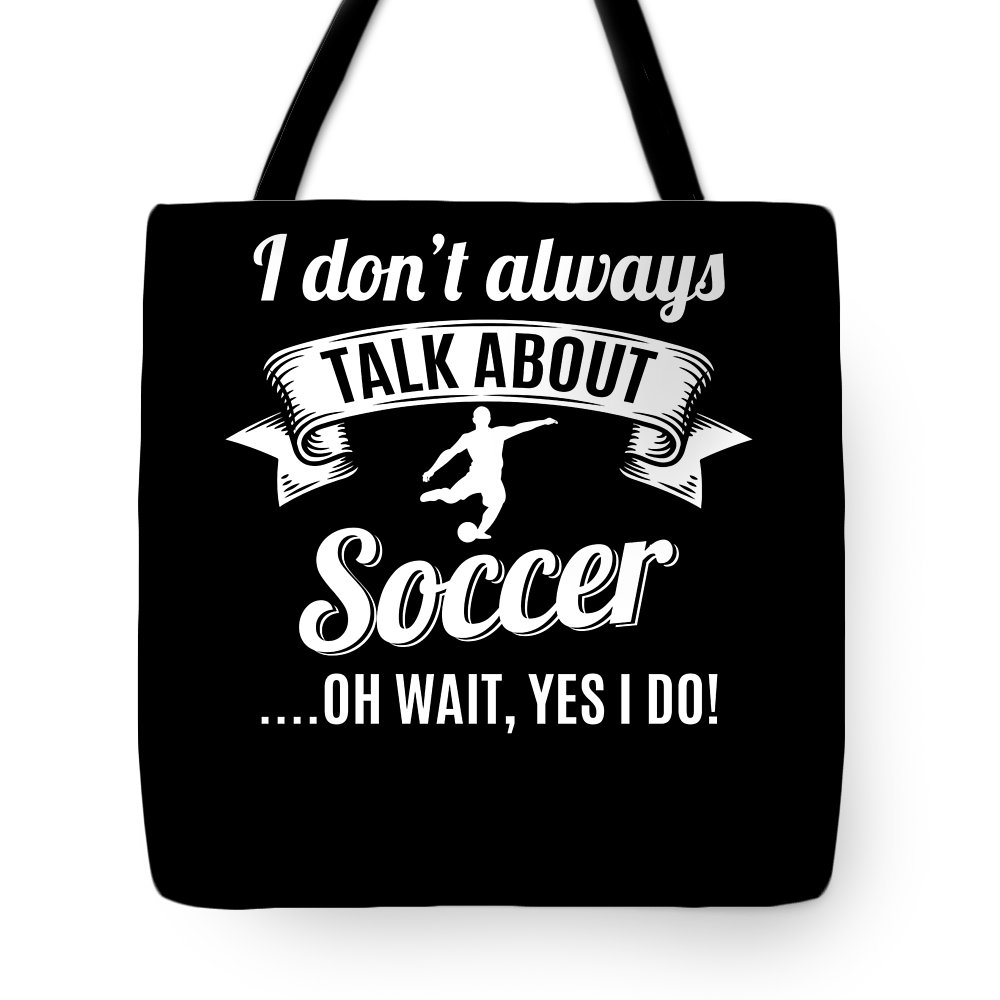 T-shirt Tote Bag featuring the digital art Dont Always Talk About Soccer Oh Wait Yes I Do by Orange Pieces