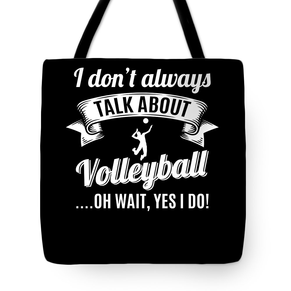 T-shirt Tote Bag featuring the digital art Dont Always Talk About Volleyball Oh Wait Yes I Do by Orange Pieces