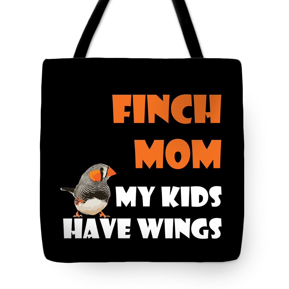 Finch Tote Bag featuring the digital art Finch Mom My Kidds Have Wings by Funny4You