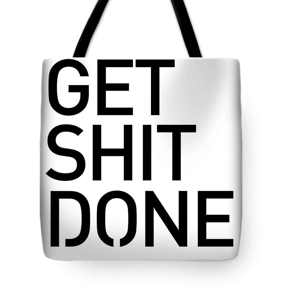 Get Shit Done Tote Bag featuring the mixed media Get Shit Done - Minimal Black And White Print - Motivational Poster by Studio Grafiikka