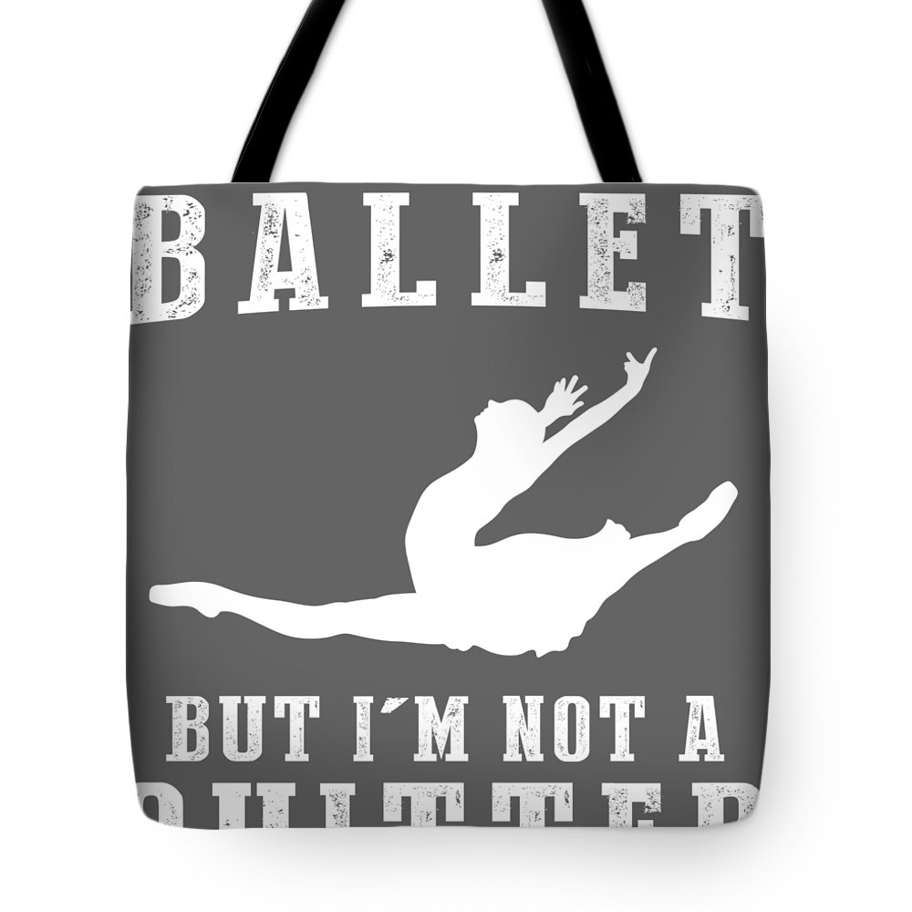I Could Tote Bag featuring the digital art I Could Stop Ballet But I'm Not A Quitter Tee by Black Shirt