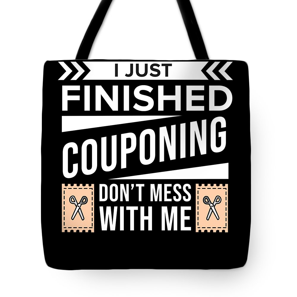 Quotes Tote Bag featuring the digital art I Just Finished Couponing Dont Mess With Me by TeeQueen2603