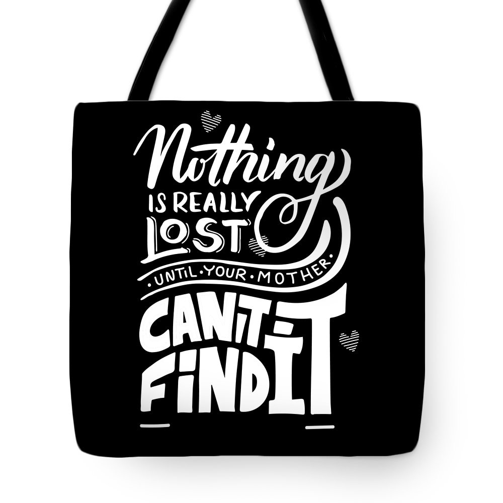 Daughter Tote Bag featuring the drawing Lost Until Mom Cant Find It Funny Humor From Daughter Or Son by Cameron Fulton