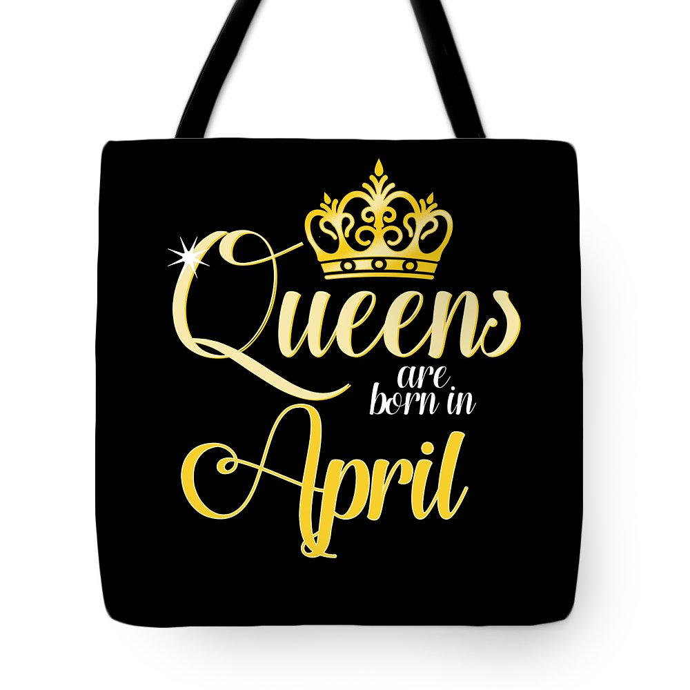 Birthday Tote Bag featuring the digital art Queens Are Born In April Women Girl Birthday Celebration by Tom Giant