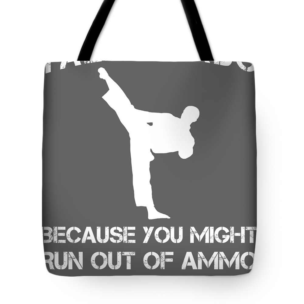 Taekwondo Tote Bag featuring the digital art Taekwondo Because You Might Run Out Of Ammo by Do David