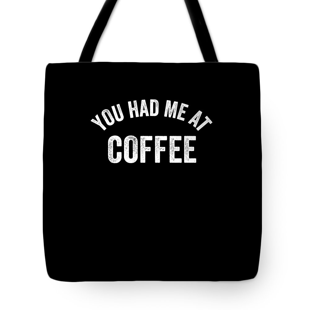 Funny Tote Bag featuring the digital art You Had Me At Coffe Caffeine by Crypto Keeper
