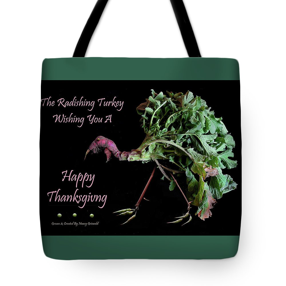 Happy Thanksgiving Tote Bag featuring the photograph The Radishing Turkey Wishing You A Happy Thanksgiving by Nancy Griswold