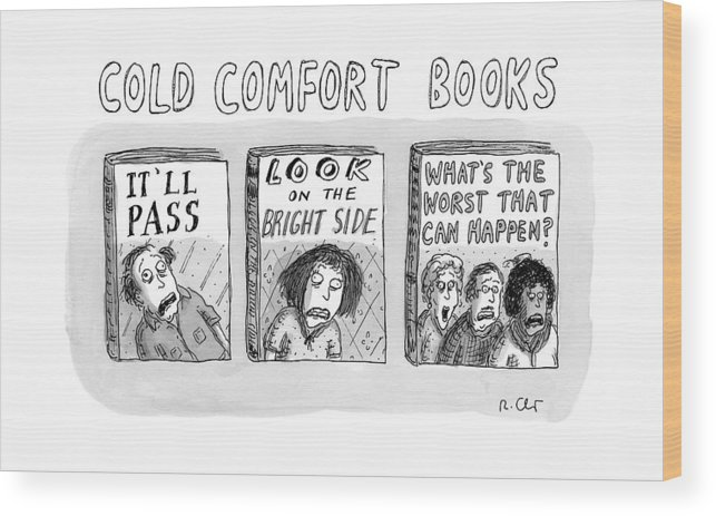 Scared Wood Print featuring the drawing Cold Comfort Books by Roz Chast