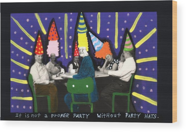People Wood Print featuring the painting It Is Not A Proper Party Without Hats by JoLynn Potocki