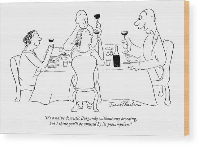 Consumerism Wood Print featuring the drawing It's A Naive Domestic Burgundy Without Any by James Thurber