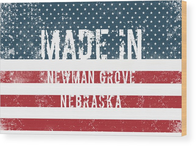 Newman Grove Wood Print featuring the digital art Made In Newman Grove, Nebraska by Tinto Designs