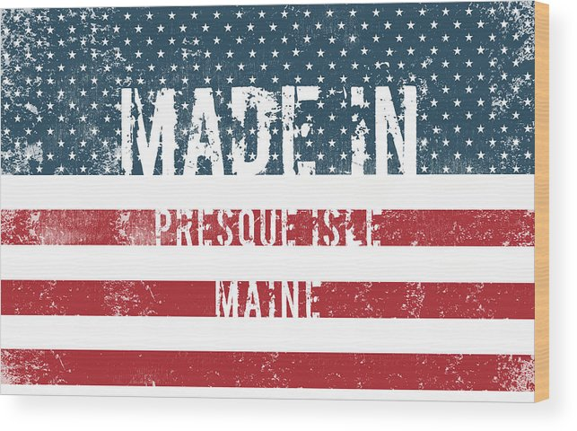 Presque Isle Wood Print featuring the digital art Made In Presque Isle, Maine by Tinto Designs
