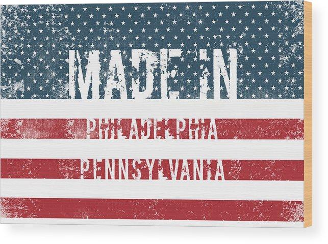 Philadelphia Wood Print featuring the digital art Made In Philadelphia, Pennsylvania by Tinto Designs