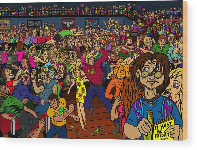 Nightclub Scene Wood Print featuring the drawing It Must Be Friday by Karen Elzinga