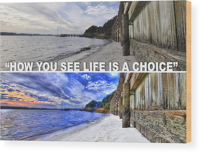 Motivational Wood Print featuring the photograph Life Is A Choice by Christian Jelmberg