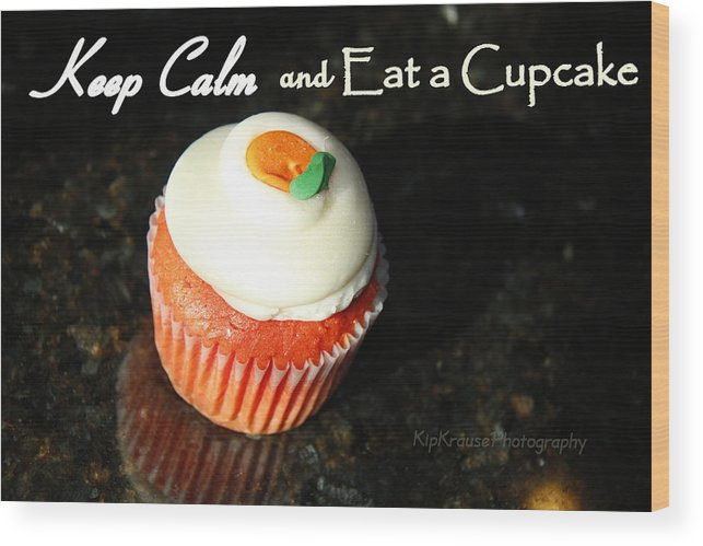 Keep Calm Wood Print featuring the photograph Keep Calm And Eat A Cupcake by Kip Krause