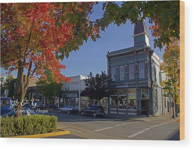 5th And G Wood Print featuring the photograph 5th And G Street In Grants Pass With Text by Mick Anderson