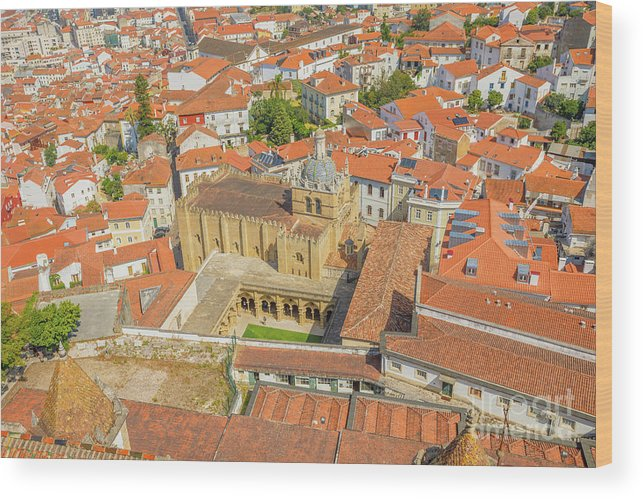 Coimbra Wood Print featuring the photograph Coimbra Cathedral Aerial by Benny Marty
