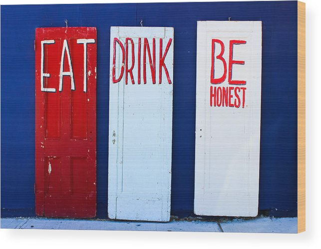 Doors Wood Print featuring the photograph Eat Drink Be Honest by Colleen Kammerer