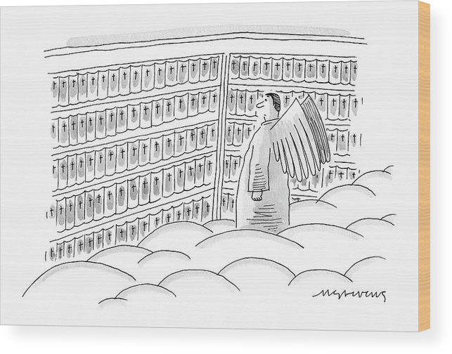 Death Books Religion Bible  (angel Browsing Library Books In Heaven Finds They Are All The Same.) 122549 Mst Mick Stevens Wood Print featuring the drawing New Yorker June 12th, 2006 by Mick Stevens