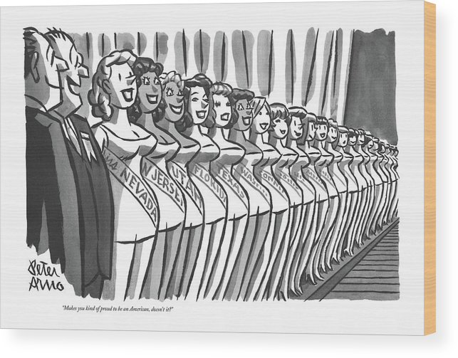 (two Men Looking Down Line-up Of State Beauty Queens In Miss America Beauty Contest.) Pageant Wood Print featuring the drawing Makes You Kind Of Proud To Be An American by Peter Arno
