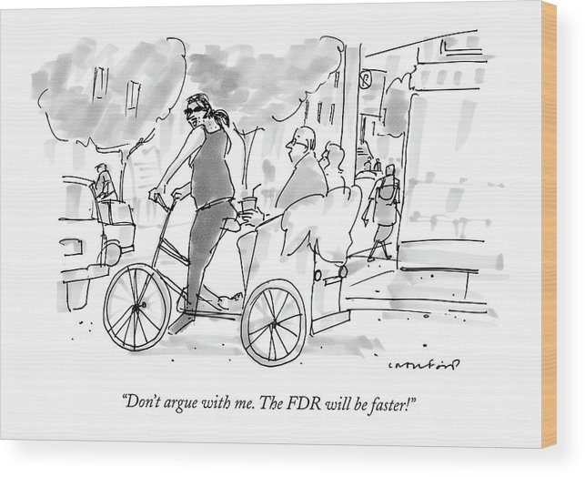 Regional New York City Urban Tourists Travel Safety  (pedicab Driver To Passengers.) 121501 Mcr Michael Crawford Wood Print featuring the drawing Don't Argue With Me. The Fdr Will Be Faster! by Michael Crawford