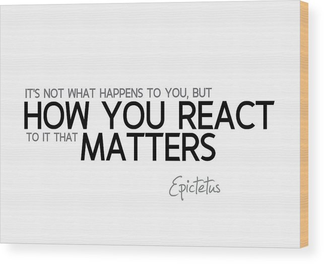 Epictetus Quotes Wood Print featuring the digital art How You React - Epictetus by Razvan Drc