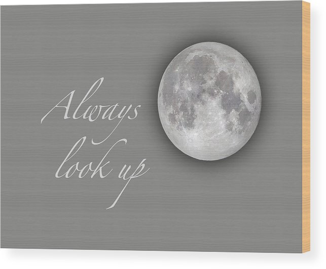 Moon Wood Print featuring the photograph Always Look Up by Cheryl Birkhead