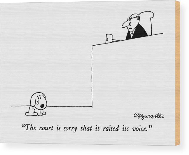Animal Wood Print featuring the drawing The Court Is Sorry That It Raised Its Voice by Charles Barsotti