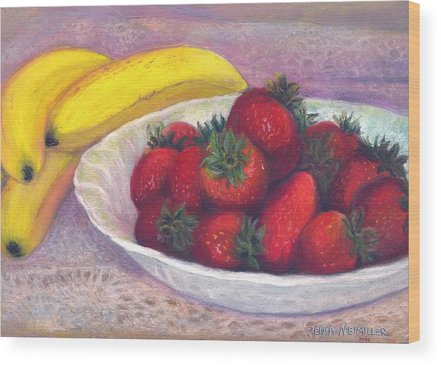 Paintings With Strawberries In Wood Print featuring the painting Bananas And Strawberries by Penny Neimiller