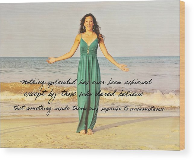 Model Wood Print featuring the photograph Dare To Believe Quote by JAMART Photography