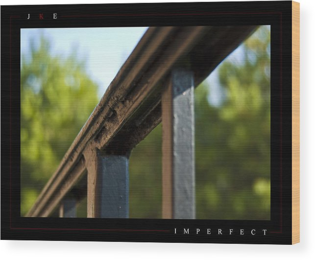 Rail Wood Print featuring the photograph Imperfect by Jonathan Ellis Keys