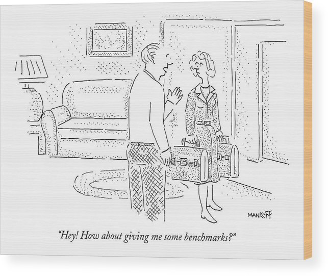 Husband Wood Print featuring the drawing Hey! How About Giving Me Some Benchmarks? by Robert Mankoff