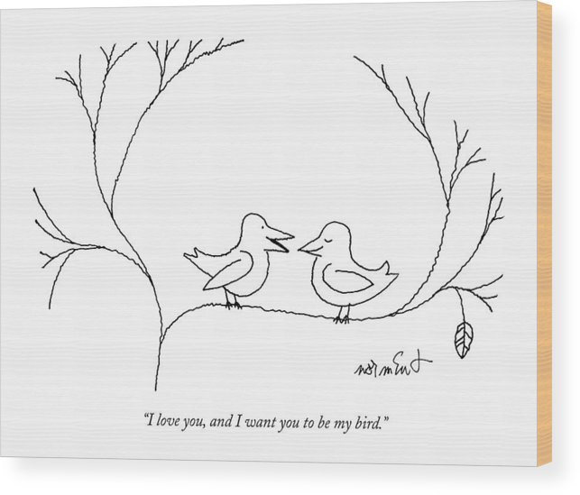 68322 Wood Print featuring the drawing I Love You, And I Want You To Be My Bird by John Norment