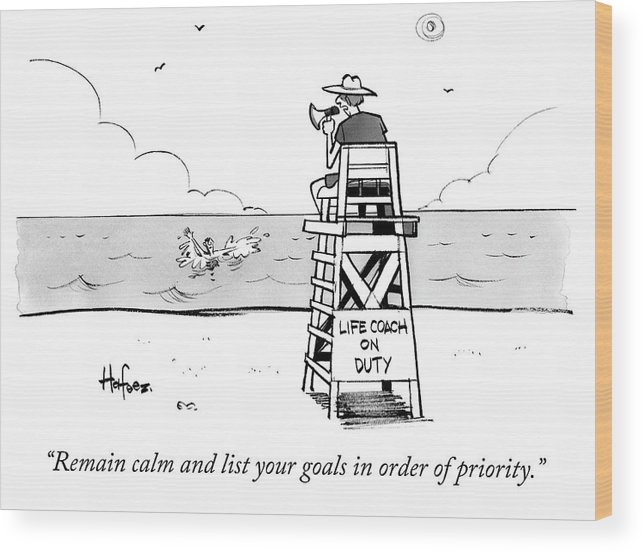 """""""remain Calm And List Your Goals In Order Of Priority."""" Lifeguard Wood Print featuring the drawing Remain Calm by Kaamran Hafeez"""