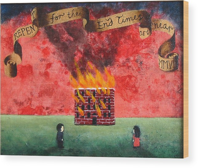 Fire Wood Print featuring the painting Repent For The End Times Are Near by Pauline Lim
