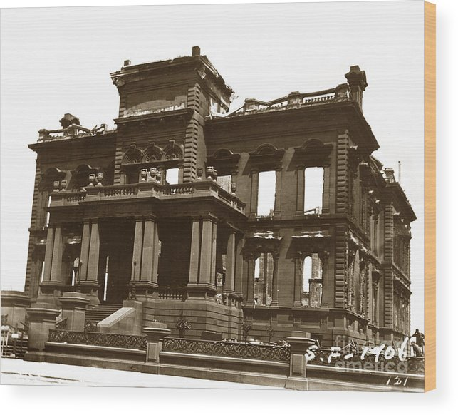 San Francisco Wood Print featuring the photograph James Clair Flood Mansion Atop Nob Hill San Francisco Earthquake And Fire Of April 18 1906 by California Views Archives Mr Pat Hathaway Archives