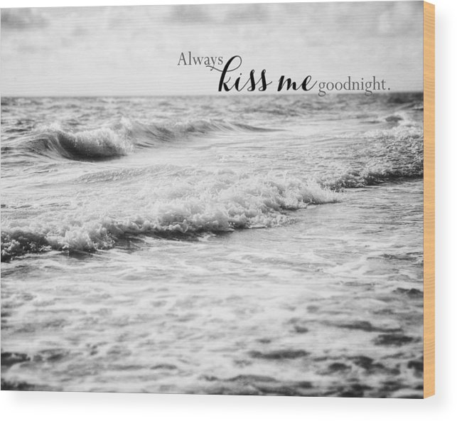 Always Kiss Me Goodnight Wood Print featuring the photograph Always Kiss Me Goodnight by Lisa Russo