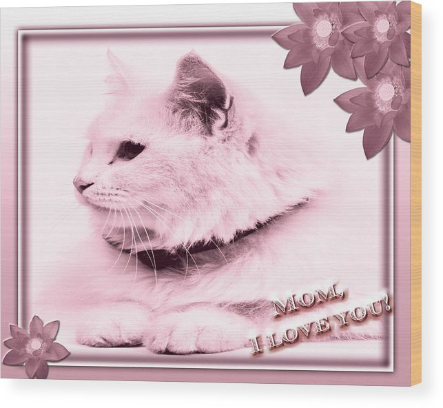 Cats Wood Print featuring the digital art Mom I Love You by Vanessa Hensel