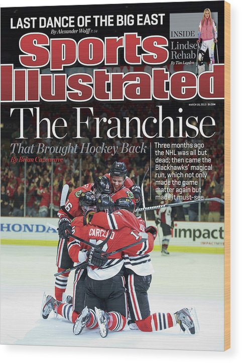 Magazine Cover Wood Print featuring the photograph Blackhawks The Franchise That Brought Hockey Back Sports Illustrated Cover by Sports Illustrated