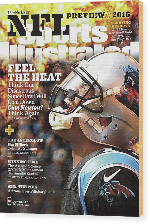 Magazine Cover Wood Print featuring the photograph Carolina Panthers Cam Newton, 2016 Nfl Football Preview Sports Illustrated Cover by Sports Illustrated