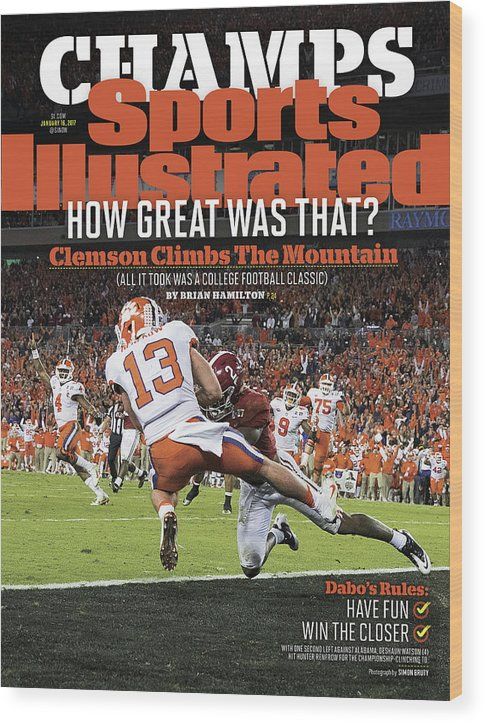 Magazine Cover Wood Print featuring the photograph Champs How Great Was That Clemson Climbs The Mountain Sports Illustrated Cover by Sports Illustrated