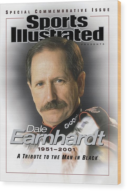 Magazine Cover Wood Print featuring the photograph Dale Earnhardt, 1951 - 2001 A Tribute To The Man In Black Sports Illustrated Cover by Sports Illustrated