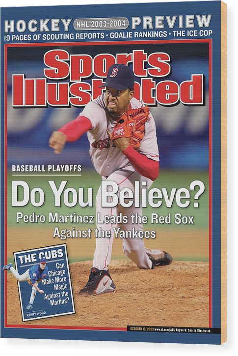Magazine Cover Wood Print featuring the photograph Do You Believe Pedro Martinez Leads The Red Sox Against The Sports Illustrated Cover by Sports Illustrated
