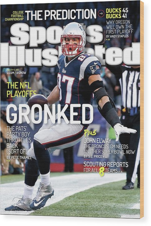 Magazine Cover Wood Print featuring the photograph Gronked The Pats Party Boy Throttles Back Sort Of. The Nfl Sports Illustrated Cover by Sports Illustrated