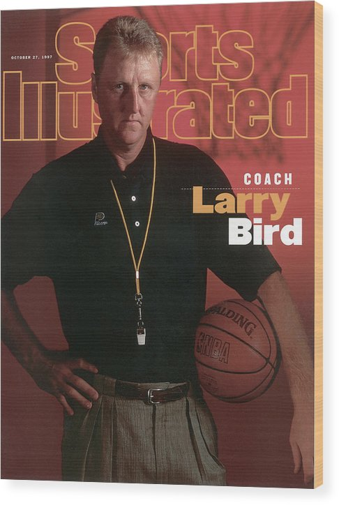 Magazine Cover Wood Print featuring the photograph Indiana Pacers Coach Larry Bird Sports Illustrated Cover by Sports Illustrated
